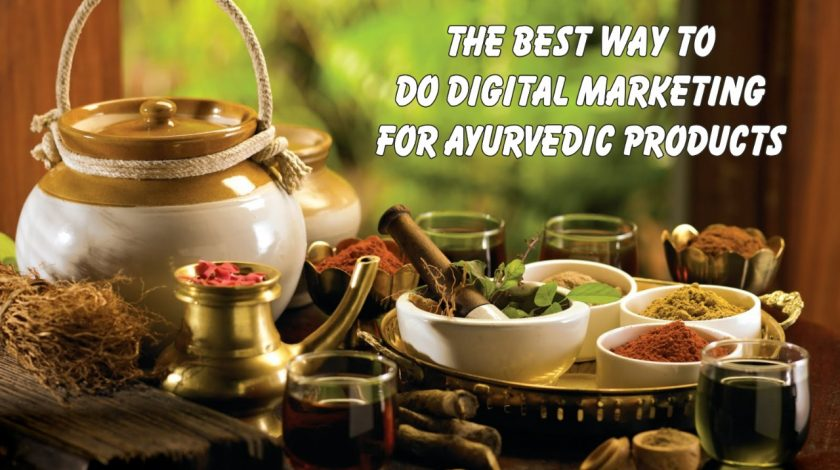Top Ways to do Digital Marketing for Ayurvedic Products