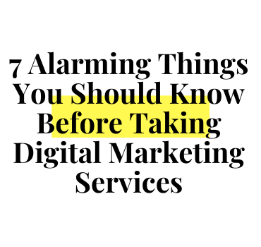 7 Alarming Things You Should Know Before Taking Digital Marketing Agency Services (#3 will blow your mind)