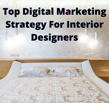 11 Best Digital Marketing Strategy for Interior Designers Bang! (Read This Now)