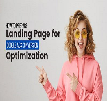 How to Prepare your Landing Page for Google Ads Conversion Optimization